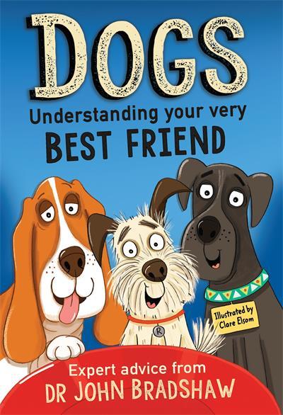 Dogs: Understanding Your Very Best Friend