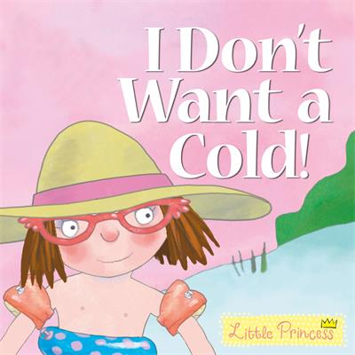 I Don't Want a Cold!: Little Princess Story Book