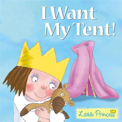 I Want My Tent!: Little Princess Story Book