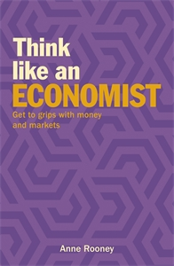 Think Like an Economist, by Anne Rooney.