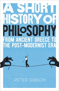 A Short History of Philosophy, by Peter Gibson.
