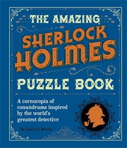 The Amazing Sherlock Holmes Puzzle Book, by Dr. Gareth Moore.