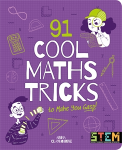 91 Cool Maths Tricks to Make You Gasp, by Anna Claybourne.