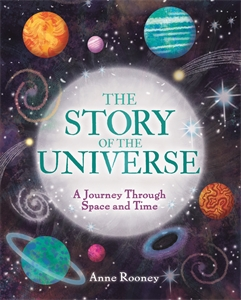 The Story of the Universe, by Anne Rooney.