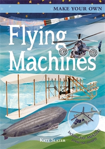 Make Your Own Flying Machines, by Kate Slater.
