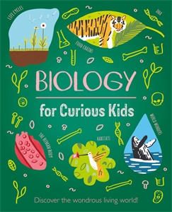 Biology for Curious Kids, by Laura Baker.