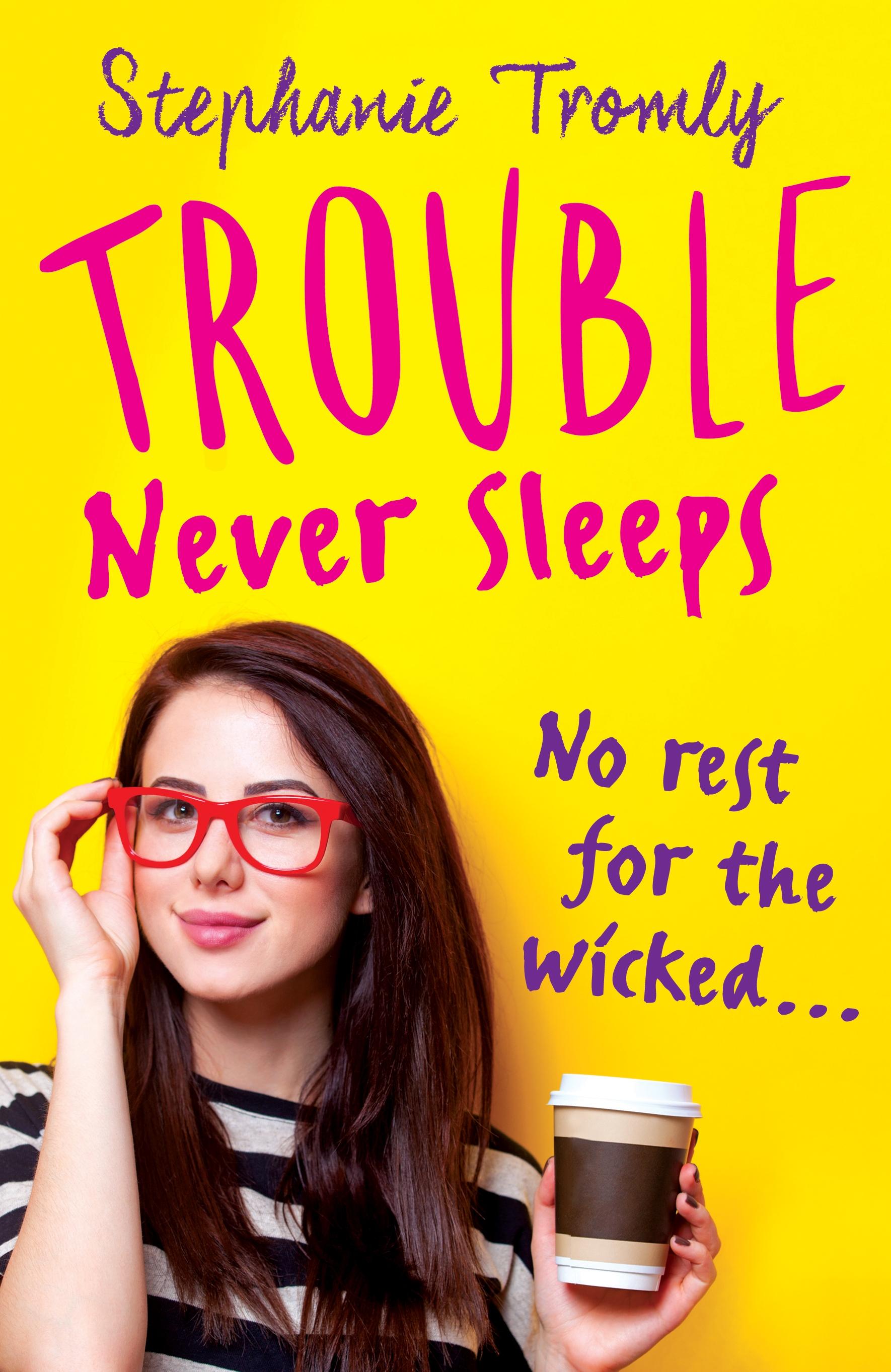Trouble Never Sleeps by Stephanie Tromly