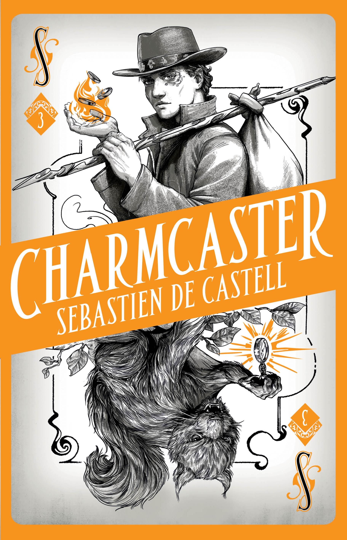 Spellslinger 3: Charmcaster by Sebastien de Castell