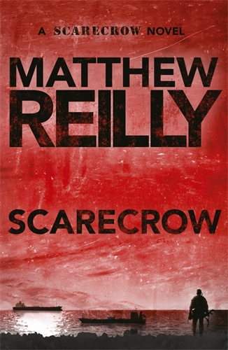 Matthew Reilly: Scarecrow: A Scarecrow Novel 3