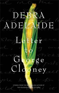 Debra Adelaide: Letter to George Clooney