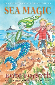 Kate Forsyth: Sea Magic: Ben and Tim's Magical Misadventures 3