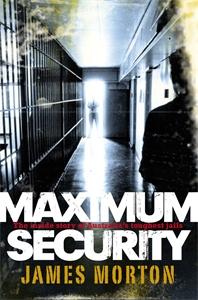 James Morton: Maximum Security