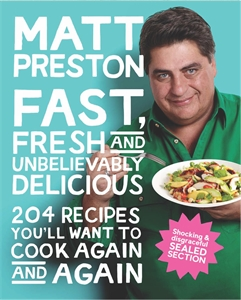 Matt Preston: Fast, Fresh and Unbelievably Delicious