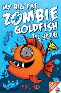 My Big Fat Zombie Goldfish: The Sea-Quel: Book 2