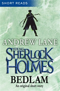 Andrew Lane: Young Sherlock Holmes: Bedlam: Short Reads