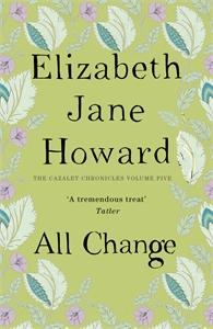 Elizabeth Jane Howard: All Change: The Cazalet Chronicles 5