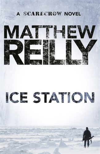 Matthew Reilly: Ice Station: A Scarecrow Novel 1