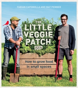 Fabian Capomolla: The Little Veggie Patch Co: An A-Z guide to growing food in small spaces