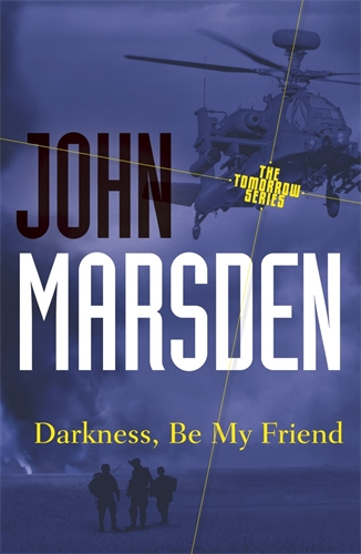 John Marsden: Darkness, Be My Friend: Tomorrow Series 4