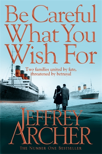 Jeffrey Archer: Be Careful What You Wish For: The Clifton Chronicles 4