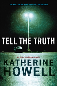 Katherine Howell: Tell the Truth: An Ella Marconi Novel 8