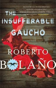 Roberto Bolaño: The Insufferable Gaucho