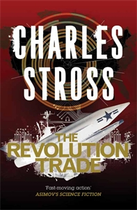 Charles Stross: The Revolution Trade: The Merchant Princes Books 5 and 6