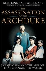 Greg King: The Assassination of the Archduke