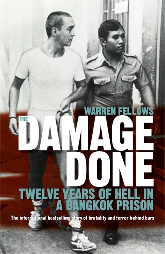 The Damage Done : Twelve Years Of Hell In A Bangkok Prison – Warren Fellows