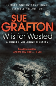 Sue Grafton: W is for Wasted: A Kinsey Millhone Novel 23