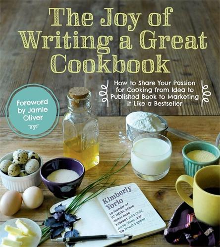 Kim Yorio: The Joy of Writing a Great Cookbook