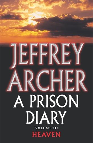 Jeffrey Archer: Heaven – North Sea Camp: A Prison Diary 3