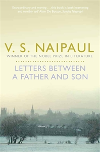 V S Naipaul: Letters Between a Father and Son