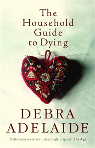 Debra Adelaide - The Household Guide to Dying