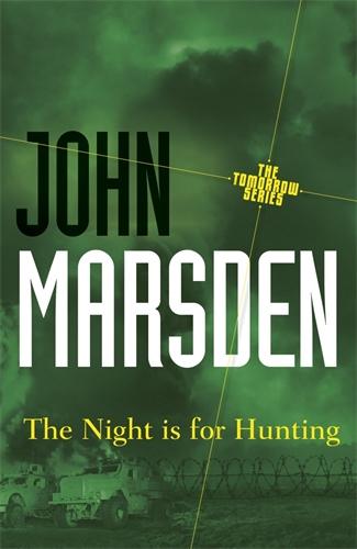 John Marsden: The Night is for Hunting: Tomorrow Series 6