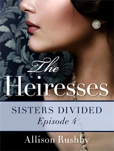 Allison Rushby - Sisters Divided: The Heiresses Book 4