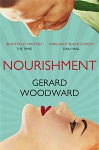 Gerard Woodward: Nourishment