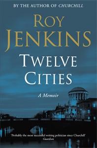 Roy Jenkins: Twelve Cities: A Memoir