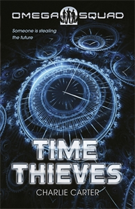 Charlie Carter: Time Thieves, The: Omega Squad 1