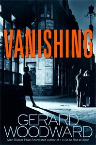 Gerard Woodward: Vanishing