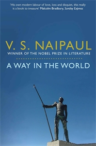V S Naipaul: A Way in the World