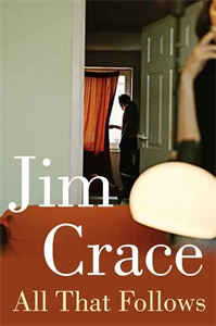 Jim Crace: All That Follows
