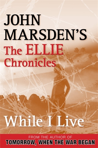 John Marsden: While I Live: The Ellie Chronicles 1
