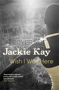 Jackie Kay: Wish I Was Here