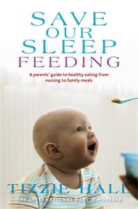 Tizzie Hall: Save Our Sleep: Feeding