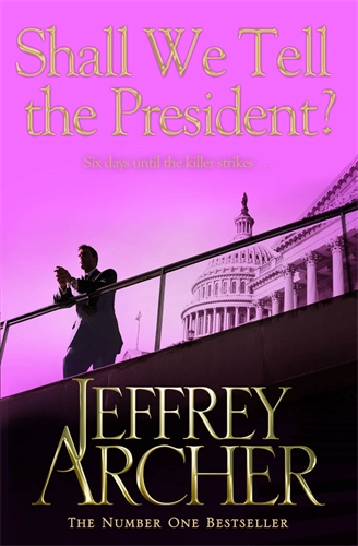 Jeffrey Archer: Shall We Tell The President: Kane and Abel Book 3