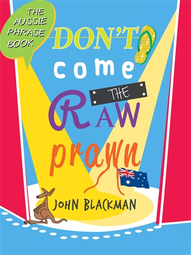 John Blackman: Don't Come the Raw Prawn!