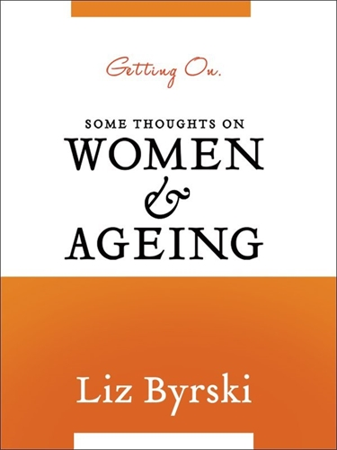 Liz Byrski: Getting On: Some Thoughts on Women and Ageing