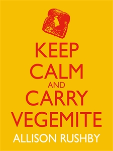 Allison Rushby - Keep Calm and Carry Vegemite