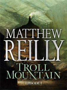 Matthew Reilly: Troll Mountain: Episode I